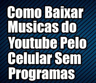 Veja Como Baixar Musicas do Youtube No Celular Sem Programas