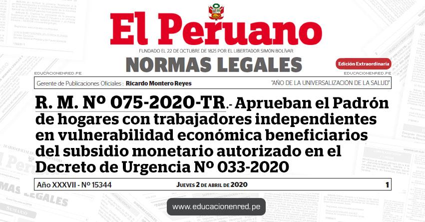 R. M. Nº 075-2020-TR.- Aprueban el Padrón de hogares con trabajadores independientes en vulnerabilidad económica beneficiarios del subsidio monetario autorizado en el Decreto de Urgencia Nº 033-2020