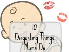 10 Disgusting Things Mums Do