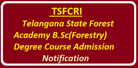 TSFRCI B.Sc. (Forestry) Admission Notification - 2016 @Telangana State Forest Academy /2016/05/tsfrci-bsc-forestry-admission-notification.html