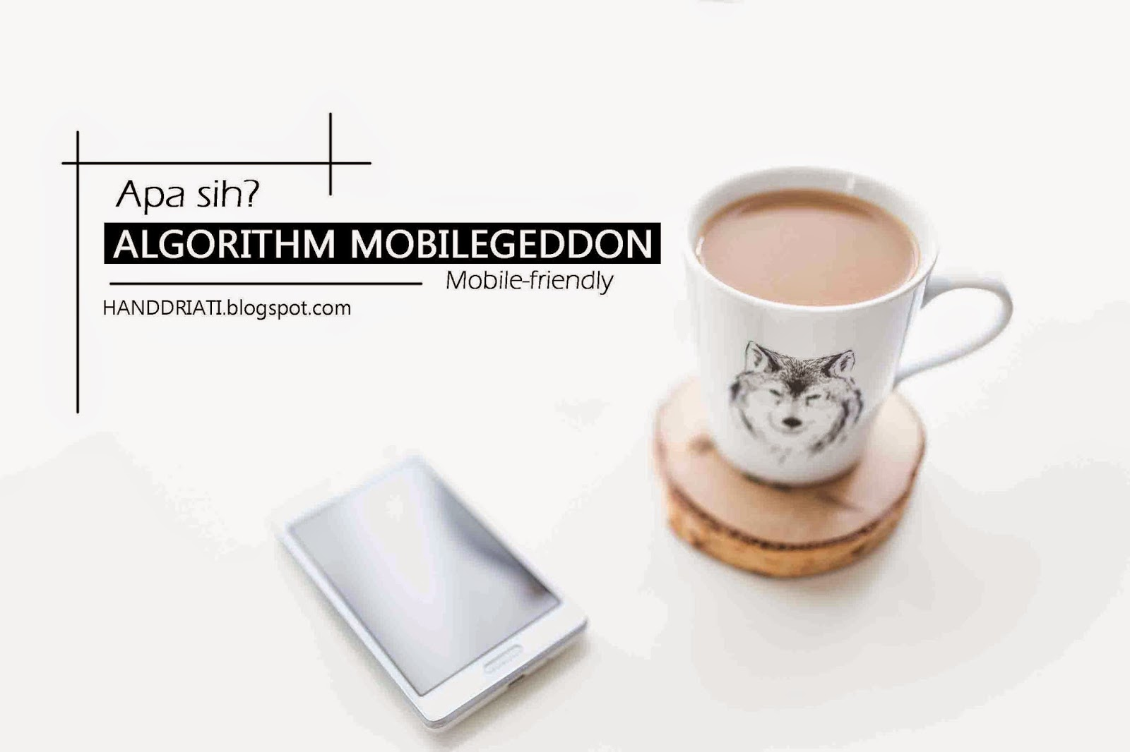 Apa sih Algorithm Mobilegeddon - mobile friendly_What is Algorithm Mobilegeddon
