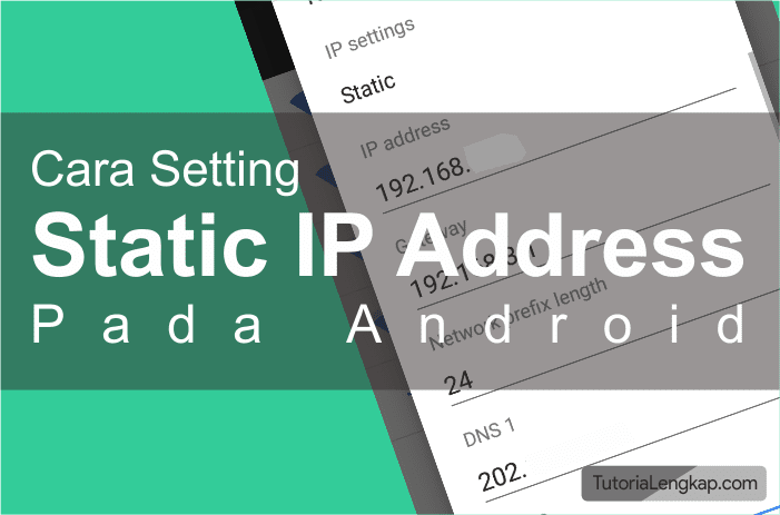Tutorialengkap Cara Mengganti IP Address Manual Pada Android
