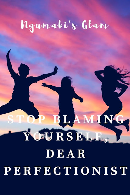 Stop Blaming Yourself Dear Perfectionist!
