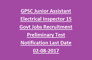 GPSC Junior Assistant Electrical Inspector 15 Govt Jobs Recruitment Preliminary Test Notification Last Date 02-08-2017