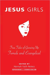 Jesus Girls: True Tales of Growing Up Female and Evangelical by Hannah Faith Notess