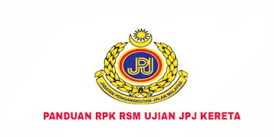 Panduan Mudah RPK dan RSM Ujian JPJ Kereta 2018