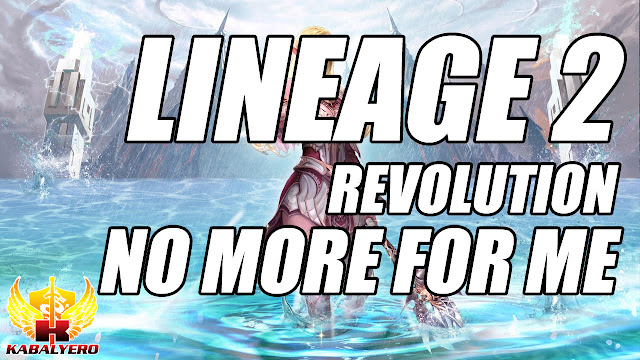 Lineage 2 Revolution, NO MORE For ME!