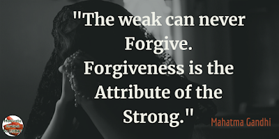 "Quotes About Strength And Motivational Words For Hard Times: ""The weak can never forgive. Forgiveness is the attribute of the strong."" - Mahatma Gandhi"