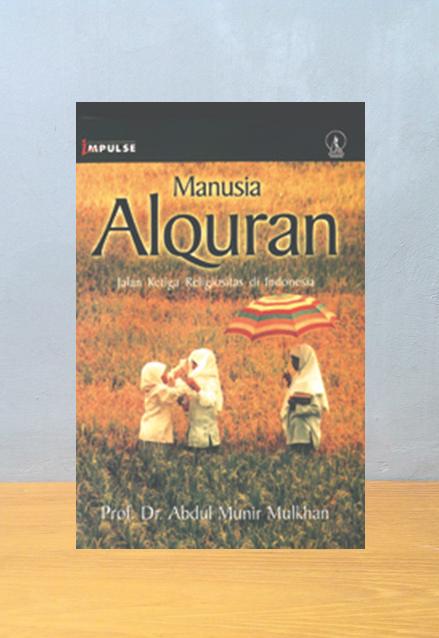 MANUSIA ALQURAN, Abdul Munir Mulkhan