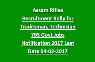 Assam Rifles Recruitment Rally for Tradesman, Technician 705 Govt Jobs Notification 2017 Last Date 04-02-2017