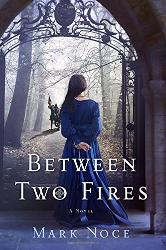 Between Two Fires  A Novel by Mark Noce