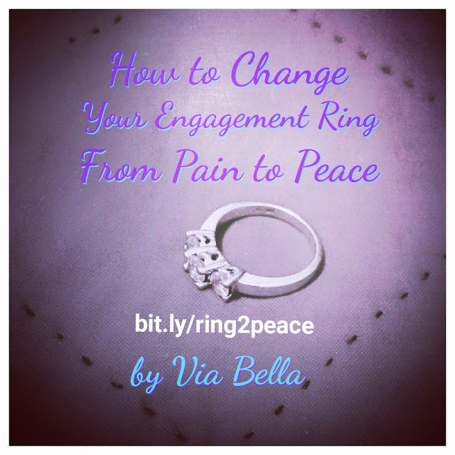 How to Change Your Engagement Ring from Pain to Peace, separation, divorce, positivity, spirituality, Changing bad to good, wedding rings, engagement rings, how to change the meaning, SOS, Shades of Separation, Series, Via Bella