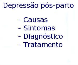 Depressão pós-parto causas sintomas diagnóstico tratamento prevenção riscos complicações