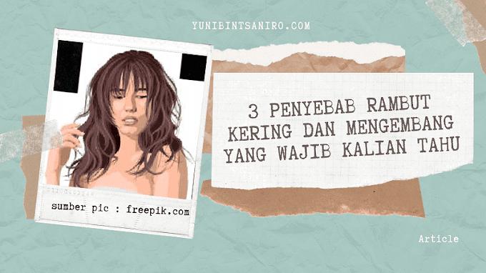 3 Penyebab Rambut Kering dan Mengembang yang Wajib Kalian Tahu