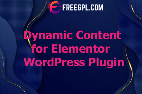 Dynamic Content for Elementor Nulled Download Free