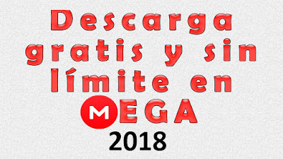Descarga desde MEGA sin límite gratis 2018