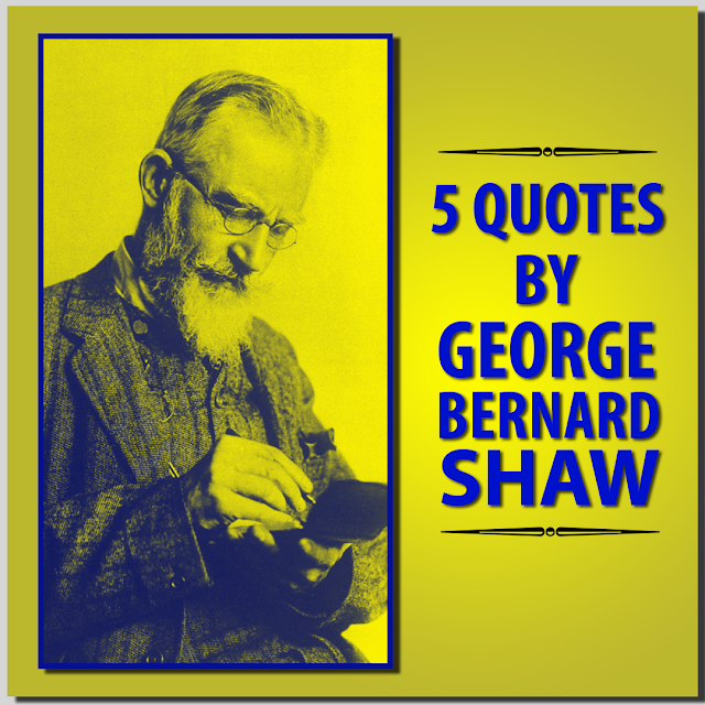 5 Quotes By George Bernard Shaw- HBR PATEL