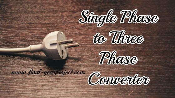 EEE Project on Single Phase to Three Phase Converter