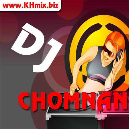 DJ CHOMNAN Remix Vol 01 | Song Remix 2017
