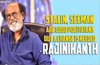 Stalin, Seeman are good politicians but a change is needed – Rajinikanth