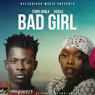 "music: Terry Apala - ""Bad Girl"" Ft. Bisola"