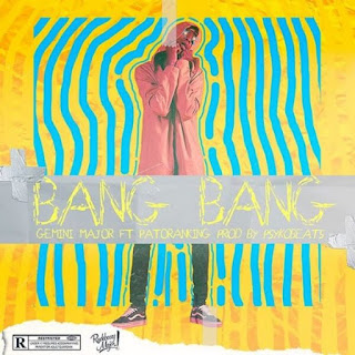 Gemini Major - Bang Bang Ft. Patoranking mp3 download