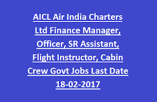 AICL Air India Charters Ltd Finance Manager, Officer, SR Assistant, Flight Instructor, Cabin Crew Govt Jobs Recruitment Last Date 18-02-2017