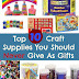 Top Ten Craft Supplies You Should Never Give As Gifts