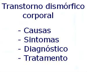 Transtorno dismórfico corporal causas sintomas diagnóstico tratamento prevenção riscos complicações