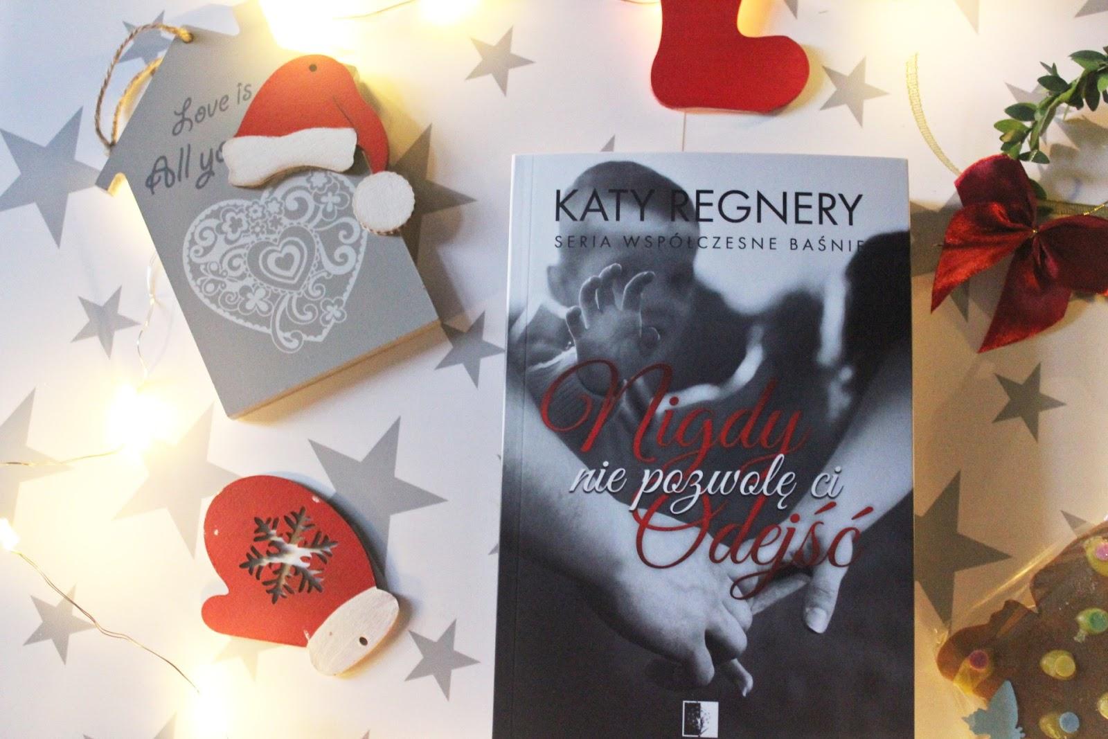 Nigdy nie pozwolę ci odejść, Katy Regnery. O powieści pełnej miłości, bólu i walki o lepsze życie.