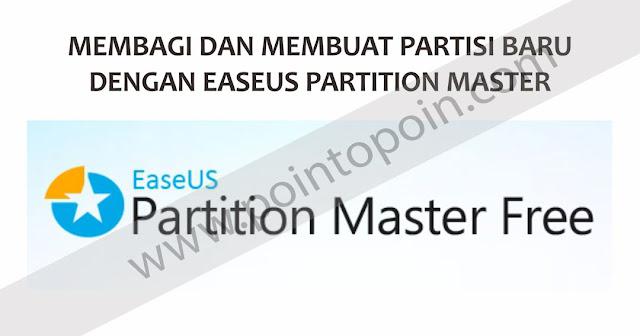 Membagi dan Membuat Partisi Baru Pada Hardisk Dengan Easeus Partition Master