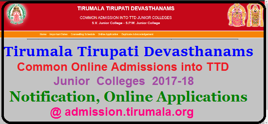 TTD Tirumala Tirupati Devastanam Intermediate Admissions 2017-18 TTD Common Online Admissions into TTD Junior Colleges 2017-18 PROSPECTUS | Tirumala Tirupati Devastanam (TTD) Intermediate Admissions 2017-18 into Junior Inter | TTD Inter admissions 2017 Online applications at official portal admission.tirumala.org. | Online applications are invited TTD Tirumala Tirupati Devastanam from the eligible candidates those who have completed SSC or equivalent exam and the admissions process starts from 22-05-2017 to31-05-2017 . TTD offers Intermediate courses like M.P.C, Bi.P.C,C.E.C, H.E.C, C.E.L, H.T.C, H.C.L |Tirumala Tirupati Devastanam (TTD) Intermediate Admissions 2017 Eligibility, Courses offered, online applications, syllabus,Fee structure, Admissions process, Selection list, important Dates, How to apply complete information at http://admission.tirumala.org/inter/frmAdmissionNotifications.aspx TTD Intermediate Admissions 2017-18 Important Information/2017/05/ttd-junior-ntermediate-admissions-2017-notification-apply-online-admission.tirumala.org.html