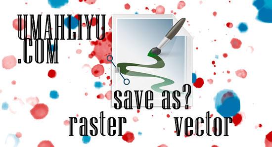 Raster atau Vector? Kenali Jenis File Gambar Bagi Seorang Editng