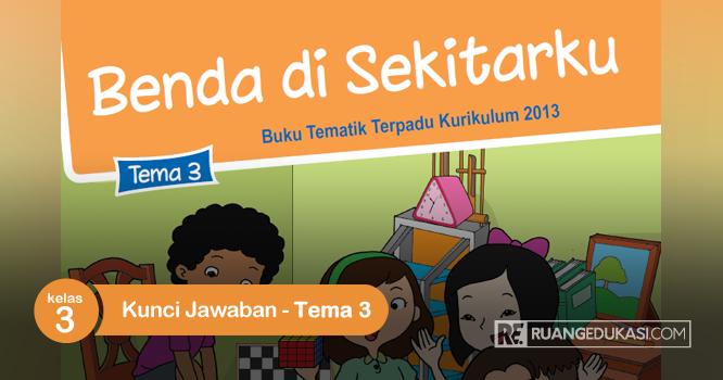 Kunci Jawaban Buku Tematik Kelas 3 Tema 3 Benda Di Sekitarku Kurikulum 2013 Ruang Edukasi