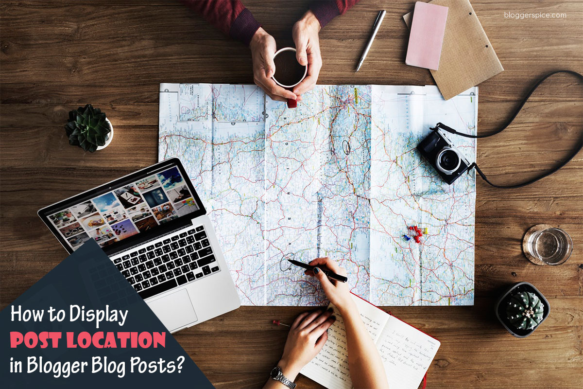 How to Display Post Location in Blogger Blog Posts?