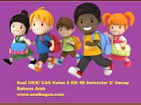 Soal UKK/ UAS Kelas 3 B. Arab Semester 2 Terbaru