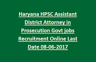 Haryana HPSC Assistant District Attorney in Prosecution Govt jobs Recruitment Online Last Date 08-06-2017