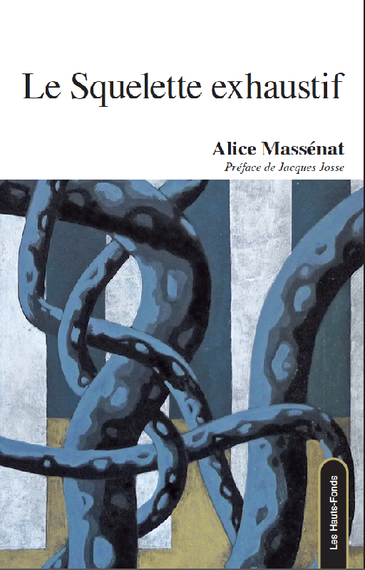 Alice MASSÉNAT, PARUTION AVRIL 2019, Le Squelette exhaustif, Éditions Les Hauts-Fonds