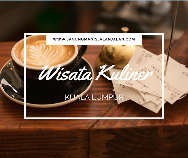 Wisata Kuliner di Kuala Lumpur