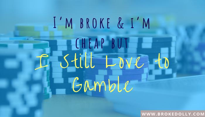 I'm Broke & Cheap but I Still Love to Gamble