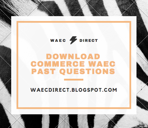Download Commerce WAEC Past Questions