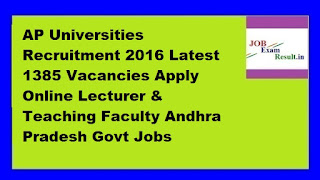 AP Universities Recruitment 2016 Latest 1385 Vacancies Apply Online Lecturer & Teaching Faculty Andhra Pradesh Govt Jobs