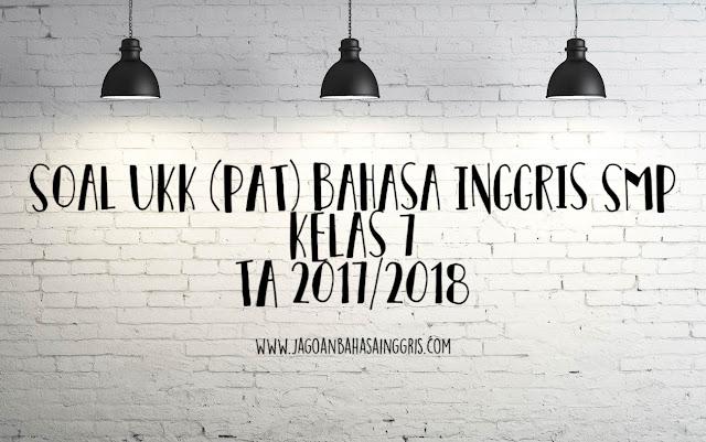Soal UKK (PAT) Bahasa Inggris SMP Kelas 7 TA 2017/2018