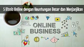 5 Bisnis Online dengan Keuntungan Besar dan Menjanjikan