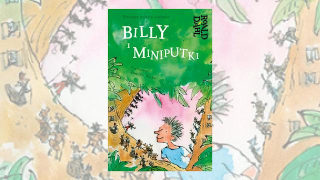 """Roald Dahl """"Billy i Miniputki"""" / recenzuje Marta Szloser"""