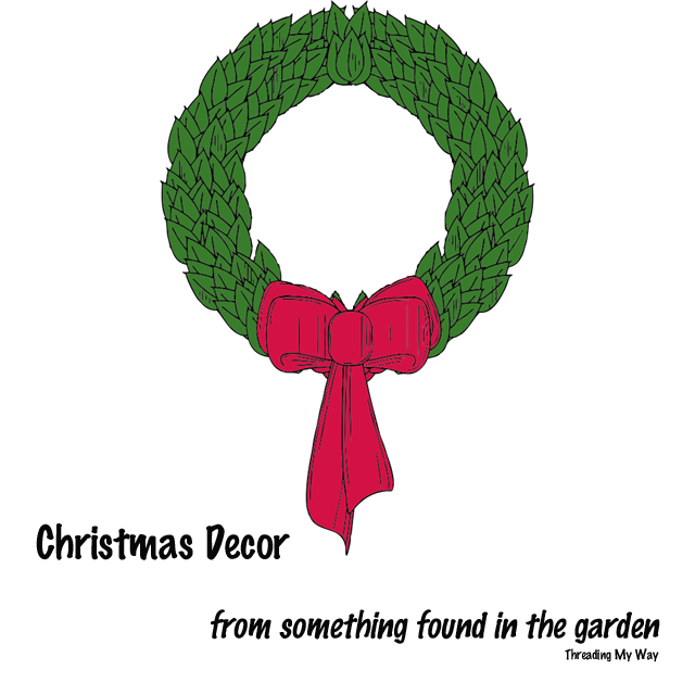 Make items of Christmas decor using materials found in the garden or park ~ Threading My Way