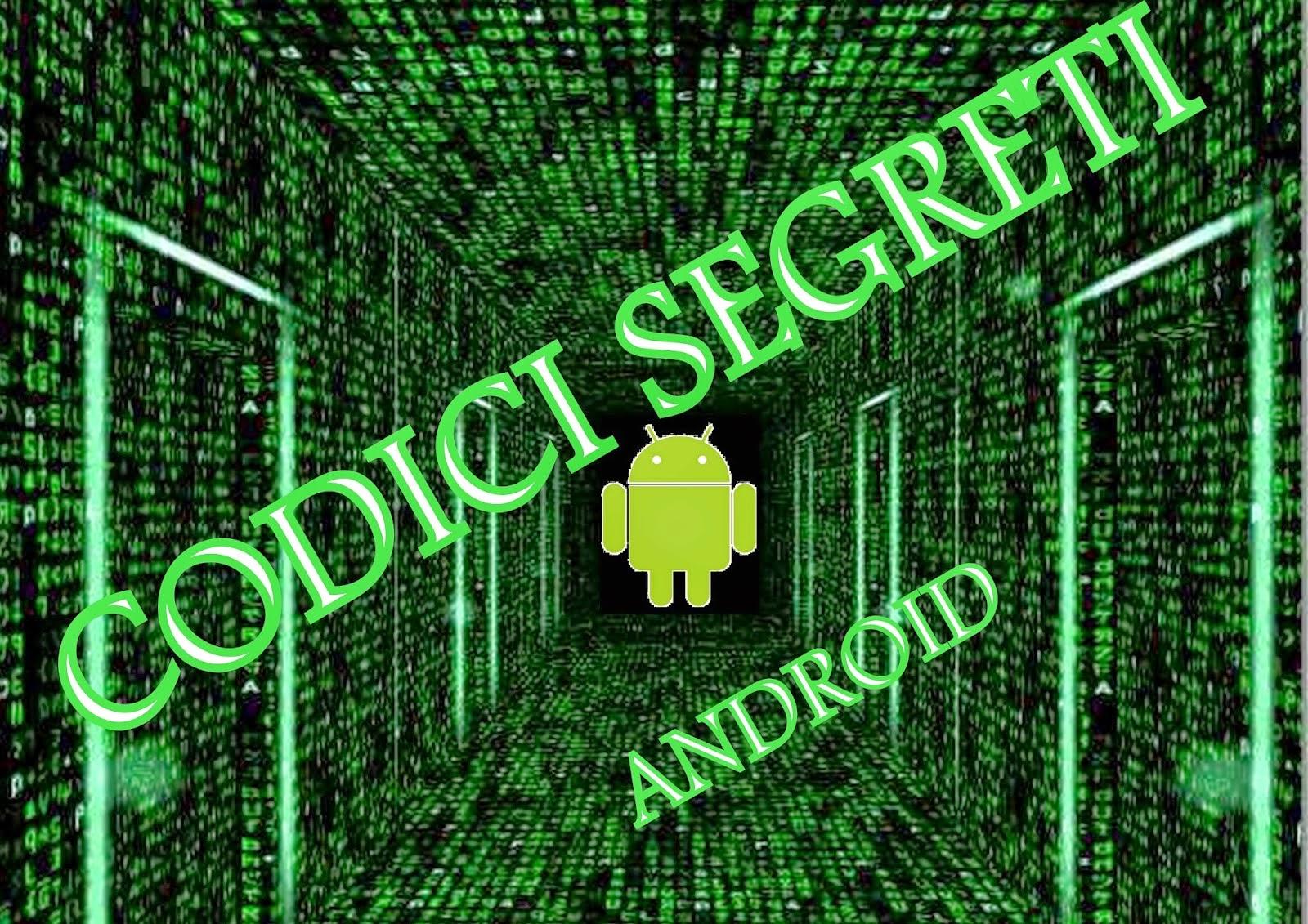 Codici Segreti per entrare nei menu nascosti di Android