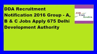 DDA Recruitment Notification 2016 Group - A, B & C Jobs Apply 675 Delhi Development Authority