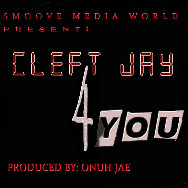 Music:Cleft Jay-4 you