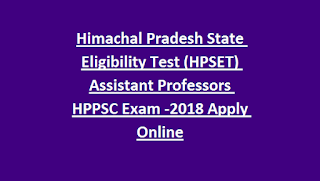 Himachal Pradesh State Eligibility Test (HPSET) Assistant Professors HPPSC Exam Notification-2018 Apply Online